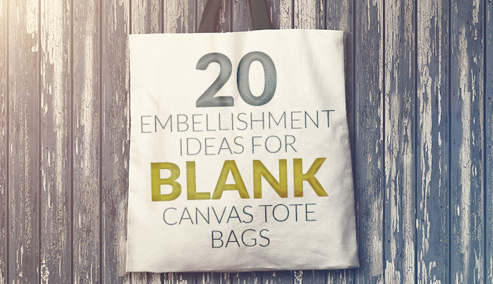 20 Embellishment Ideas for Blank Canvas Tote Bags